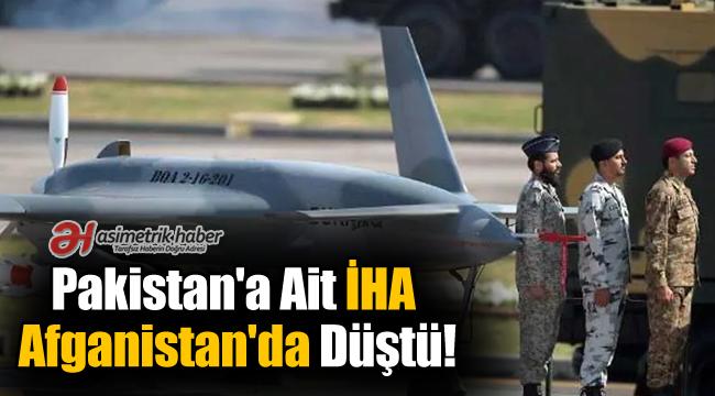 Pakistan'a ait İHA Afganistan'da Düştü!