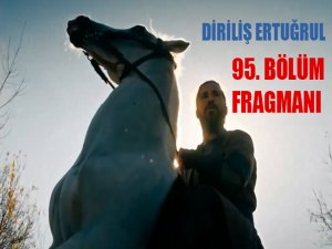 Diriliş Ertuğrul 95. Bölüm Fragmanı